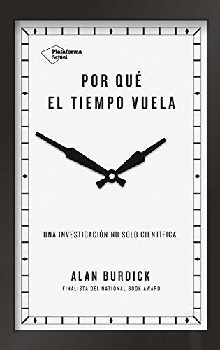 Por qué el tiempo vuela: Una investigación no solo científica (Spanish Edition)