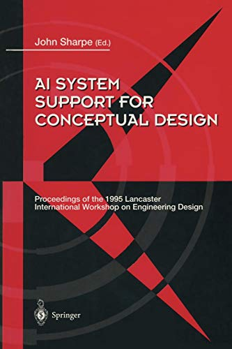 AI System Support for Conceptual Design: Proceedings of the 1995 Lancaster International Workshop on Engineering Design, 27-29 March 1995 Sharpe Base