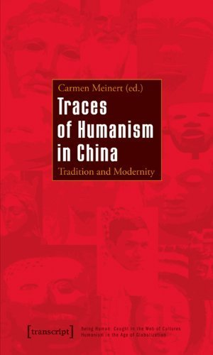Traces of Humanism in China: Tradition and Modernity (Being Human: Caught in the Web of Cultures - Humanism in the Age of Globalization) by Transcript-Verlag (2010-07-06)