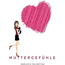 Muttergefühle: Gedichte für Mütter