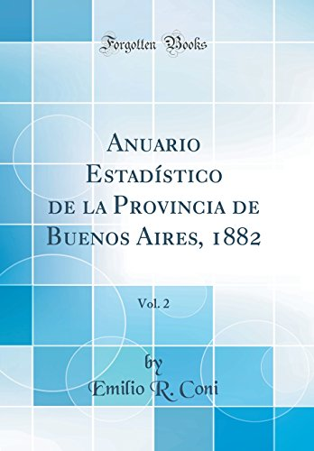 Anuario Estadístico de la Provincia de Buenos Aires, 1882, Vol. 2 (Classic Reprint)