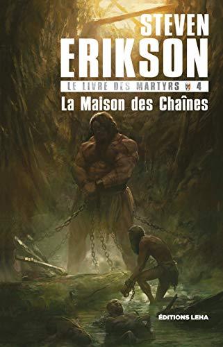 Le Livre des Martyrs, Tome 4 : La Maison des Chaînes par Steven Erikson,Nicolas Merrien