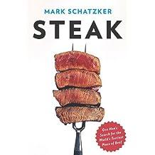 Steak: One Man's Search for the World's Tastiest Piece of Beef by Mark Schatzker (2010-04-29)