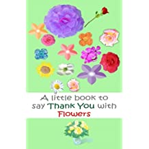 A Little book to say thank you with flowers: Volume 1