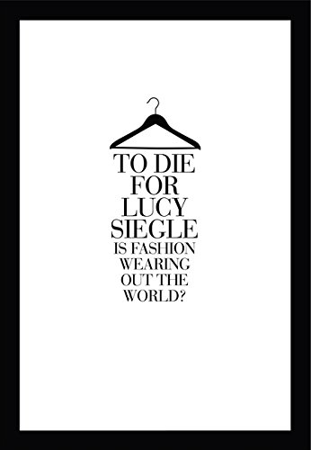 To Die For: Is Fashion Wearing Out the World?