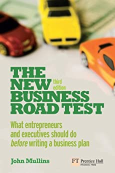 The New Business Road Test: What entrepreneurs and executives should do before writing a business plan by [Mullins, John]