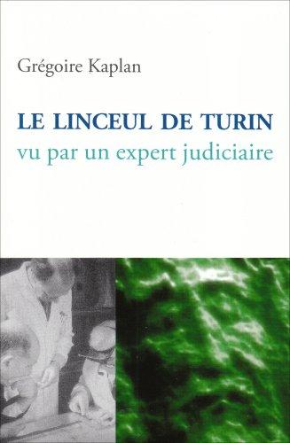 Le linceul de Turin : Vu par un expert judiciaire par Grégoire Kaplan