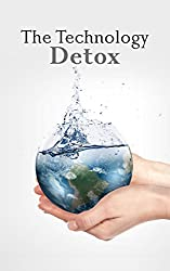 Simple Living: The Technology Detox: 6 Reasons to Give Up Technology and Take Back Your Life (English Edition)