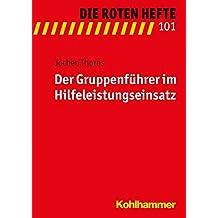 Der Gruppenführer im Hilfeleistungseinsatz (Die Roten Hefte, Band 101)