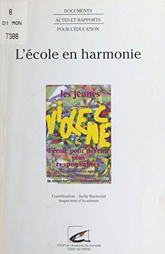 L'cole en harmonie: Colloque organis par l'Inspection acadmique de l'Isre et le Centre dpartemental de documentation pdagogique de l'Isre, 25-29 mars 1996