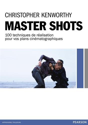Master Shots : 100 techniques de ralisation pour vos plans cinmatographiques