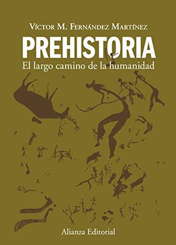 Prehistoria: El largo camino de la humanidad (El Libro Universitario - Manuales) por Victor M. Fernández Martínez
