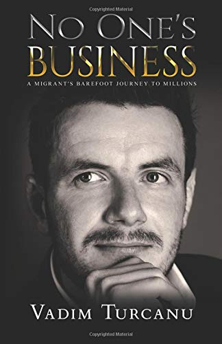 No One's Business: A Migrant's Barefoot Journey to Millions por Vadim Turcanu