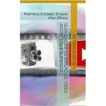 Guia Básico de Edição de Vídeo Adobe CS5 e superior: Premiere; Encoder; Encore; After Effects (Portuguese Edition)