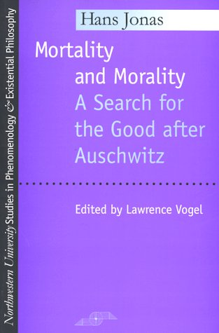 Mortality and Morality: Search for the Good After Auschwitz (Studies in Phenomenology and Existential Philosophy)
