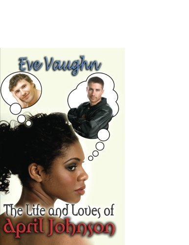 The Life and Loves of April Johnson by Eve Vaughn (2006-10-01)