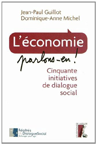 L'conomie, parlons en ! : Cinquante initiatives de dialogue social