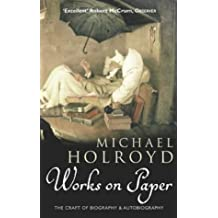 Works On Paper: The Craft of Biography and Autobiography