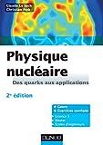 Physique nucléaire - 2e édition: Des quarks aux applications - Cours et exercices corrigés