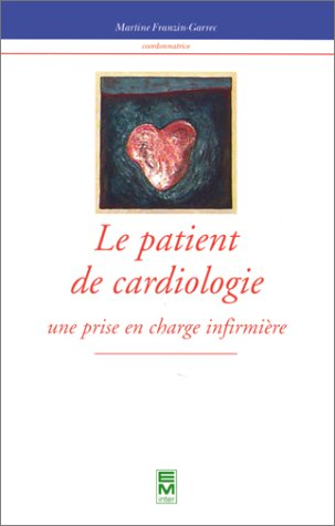 LE PATIENT DE CARDIOLOGIE. Une prise en charge infirmière
