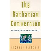 The Barbarian Conversion from Paganism to Christianity