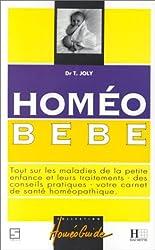 HOMEO BEBE. Tout sur les maladies de la petite enfance et leurs traitements, des conseils pratiques, votre carnet de santé homéopathique