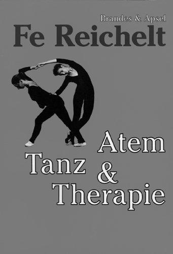 Atem, Tanz & Therapie: Schlüssel des Erkennens und Veränderns. Mit praktischen Übungen