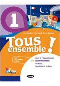 Tous ensemble! Livre de l'eleve-Cahier d'exercices. Livre numerique. Per la Scuola media. Con CD Audio: TOUS ENSEMBLE 1+CD +LD