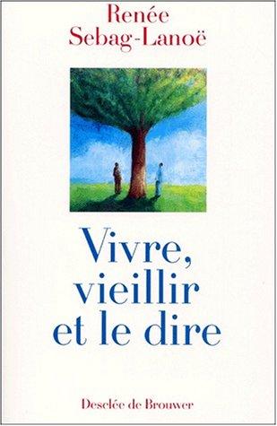 Vivre, veillir et le dire par Renée Sebag-Lanoé