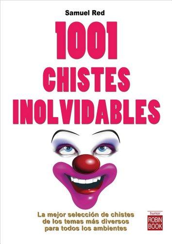 1001 CHISTES INOLVIDABLES: La mejor selección de chistes de los temas más diversos para todos los ambientes (Humor (robin Book))