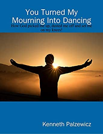 you have turned my mourning into dancing