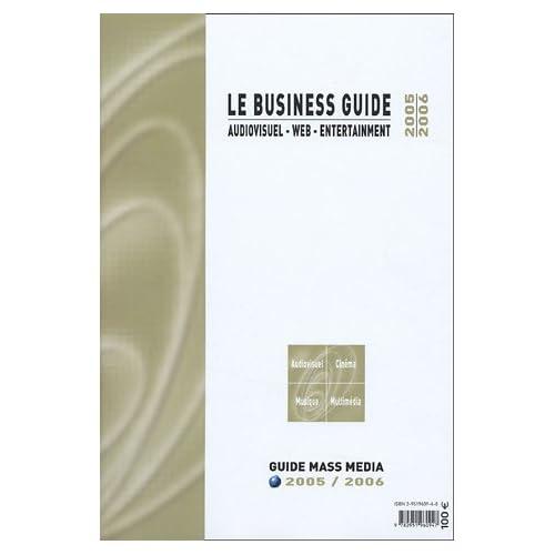 Le Business Guide : Audiovisuel - Web - Entertainment 2008/2009
