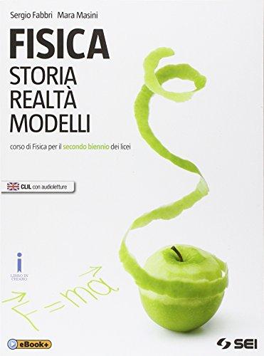 Fisica. Storia realt modelli. Corso di fisica per il secondo biennio dei Licei