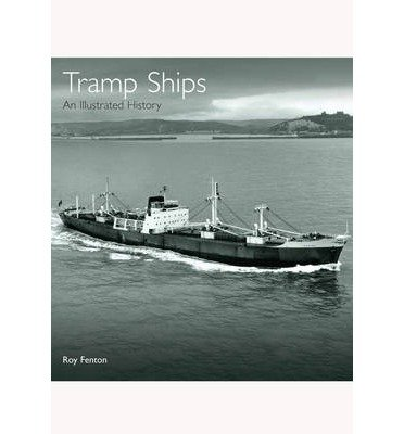 [(Tramp Ships: An Illustrated History)] [Author: R. S. Fenton] published on (January, 2014)