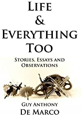 Life & Everything Too: Stories, Essays and Observations by De Marco, Guy Anthony (2012) Paperback
