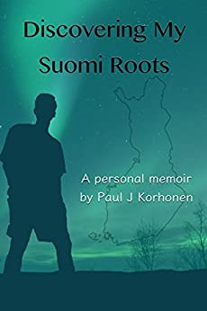 Discovering My Suomi Roots (English Edition) de [Korhonen, Paul]