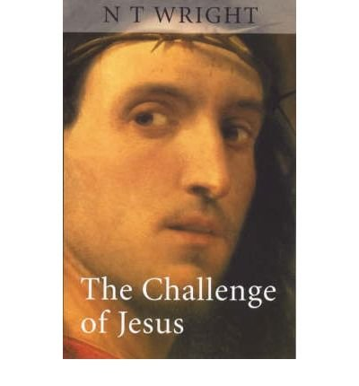 [(The Challenge of Jesus)] [ By (author) N. T. Wright ] [January, 2000]