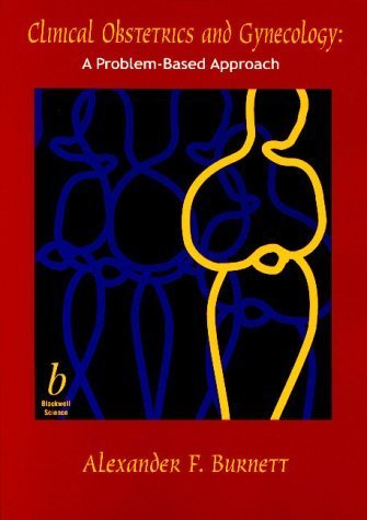 Clinical Obstetrics and Gynecology: A Problem-Based Approach (2001-01-15)