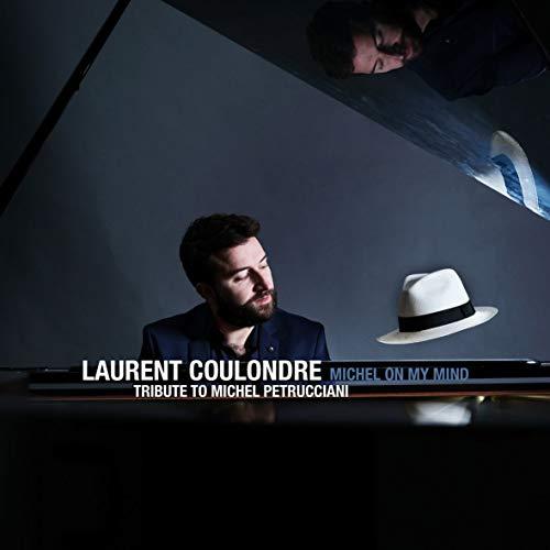 Michel on my mind : tribute to Michel Petrucciani / Laurent Coulondre |