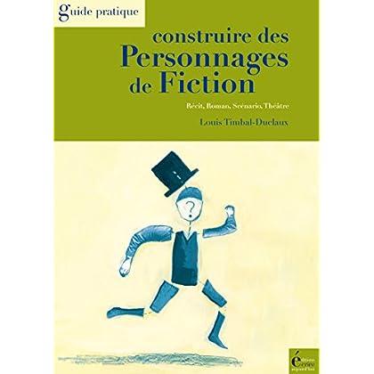 Construire des personnages de fiction: Récit, roman, scénario, théâtre (Guide pratique)