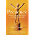 Presence: Bringing Your Boldest Self to Your Biggest Challenges (English Edition)