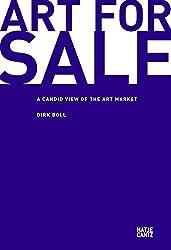 Art for Sale: A Candid View of the Art Market: Freie Sicht auf den Kunstmarkt