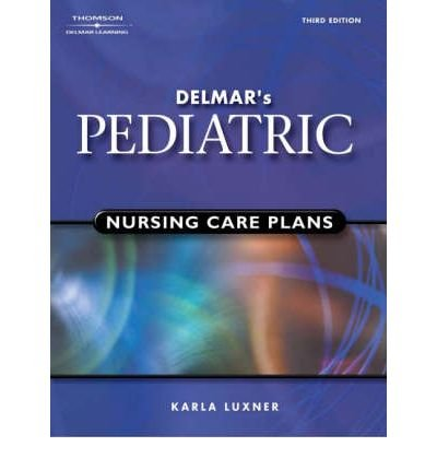 delmar-39-s-pediatric-nursing-care-plans-author-karla-l-luxner-published-on-september-2004