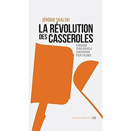 La Révolution des casseroles: Chronique d'une nouvelle constitution pour l'Islande (Un singulier pluriel)