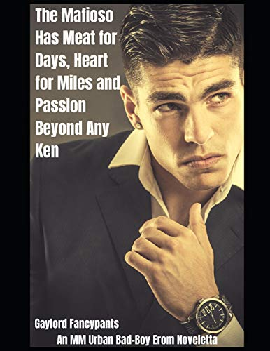 The Mafioso Has Meat for Days, Heart for Miles and Passion Beyond Any Ken: An MM Urban Bad-Boy Erom Noveletta -
