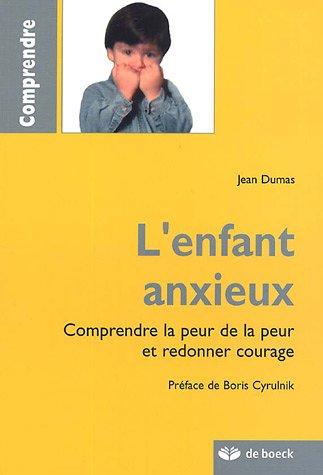 L'enfant anxieux : Comprendre la peur de la peur et redonner courage par Jean Dumas