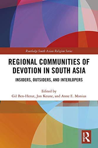 Regional Communities of Devotion in South Asia: Insiders, Outsiders, and Interlopers (Routledge South Asian Religion Series) (English Edition)