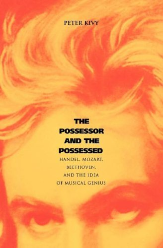The Possessor and the Possessed: Handel, Mozart, Beethoven, and the Idea of Musical Genius (Yale Series in the Philosophy and Theory) by Peter Kivy IV (2011-07-15)