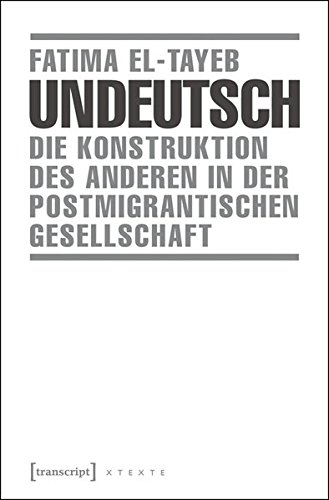 Undeutsch: Die Konstruktion des Anderen in der postmigrantischen Gesellschaft (X-Texte zu Kultur und Gesellschaft)