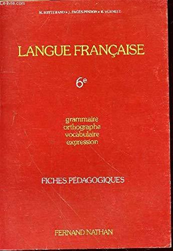 LANGUE FRANCAISE 6EME. Fiches pédagogiques par Henri Mitterand, Roger Schmitt, Joëlle Pagès-Pindon